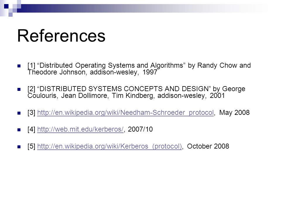 References [1] Distributed Operating Systems and Algorithms by Randy Chow and Theodore Johnson, addison-wesley, 1997.
